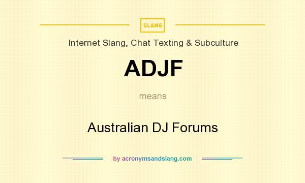What does ADJF mean? It stands for Australian DJ Forums