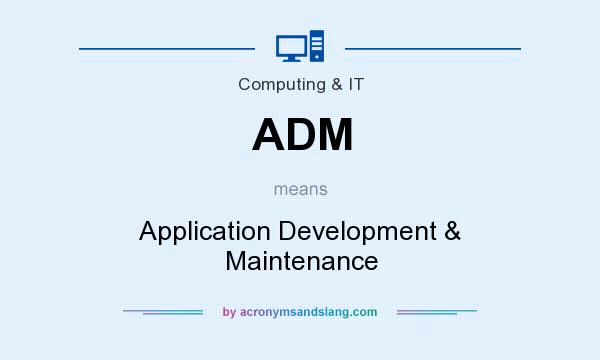 What does ADM mean? It stands for Application Development & Maintenance