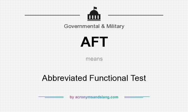 What does AFT mean? It stands for Abbreviated Functional Test