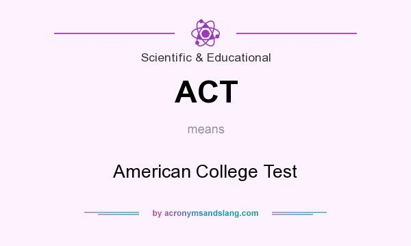 What does ACT mean? It stands for American College Test