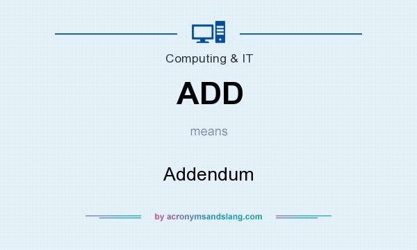 What does ADD mean? It stands for Addendum