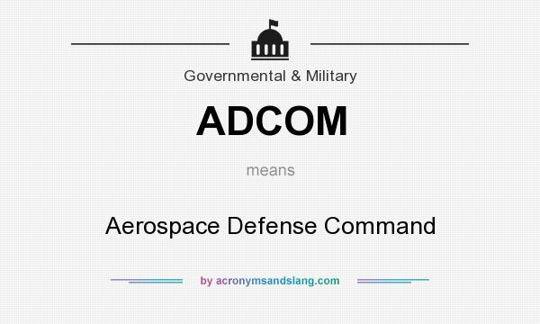 What does ADCOM mean? It stands for Aerospace Defense Command