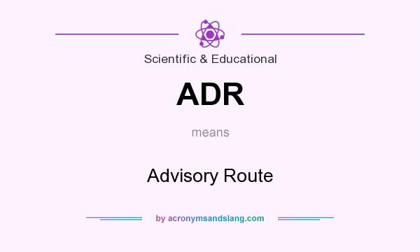 What does ADR mean? It stands for Advisory Route
