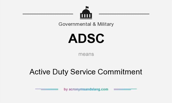 What does ADSC mean? It stands for Active Duty Service Commitment