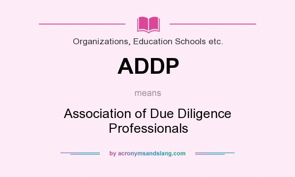 What does ADDP mean? It stands for Association of Due Diligence Professionals