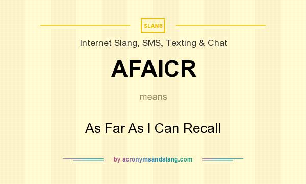 What does AFAICR mean? It stands for As Far As I Can Recall