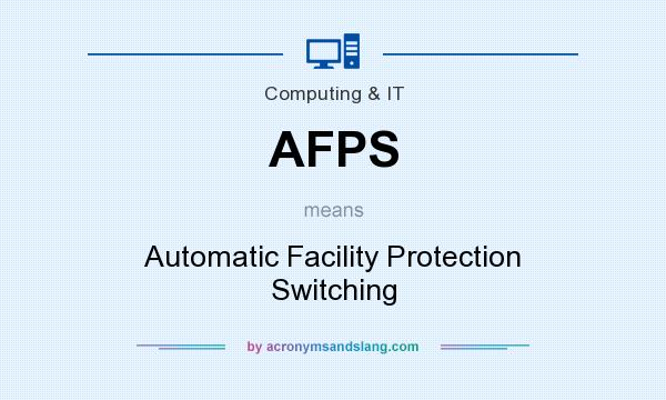 What does AFPS mean? It stands for Automatic Facility Protection Switching