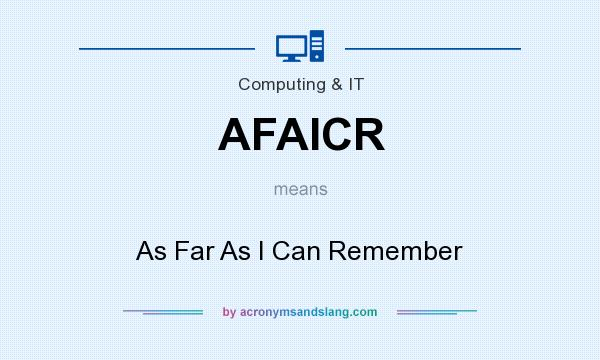 What does AFAICR mean? It stands for As Far As I Can Remember