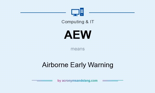 What does AEW mean? It stands for Airborne Early Warning