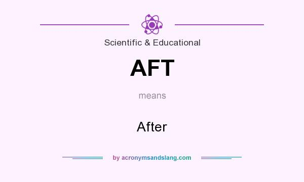 What does AFT mean? It stands for After