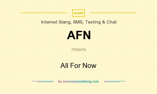 What does AFN mean? It stands for All For Now