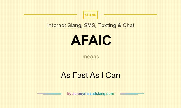 What does AFAIC mean? It stands for As Fast As I Can