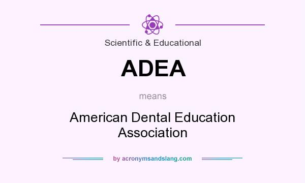 What does ADEA mean? It stands for American Dental Education Association