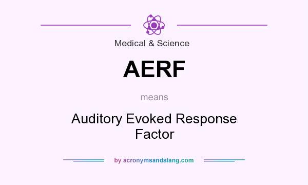 What does AERF mean? It stands for Auditory Evoked Response Factor