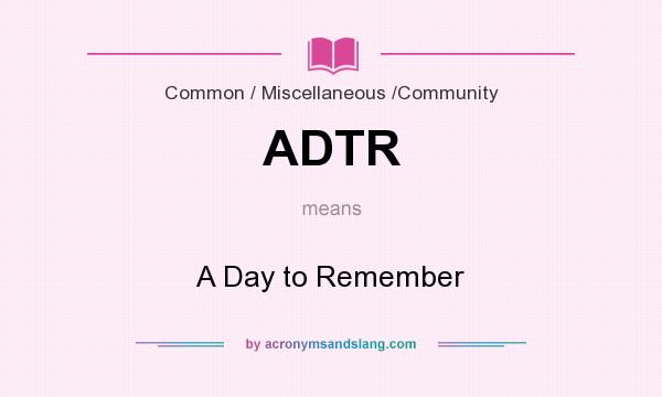What does ADTR mean? It stands for A Day to Remember