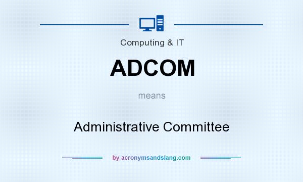 What does ADCOM mean? It stands for Administrative Committee