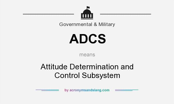 What does ADCS mean? It stands for Attitude Determination and Control Subsystem
