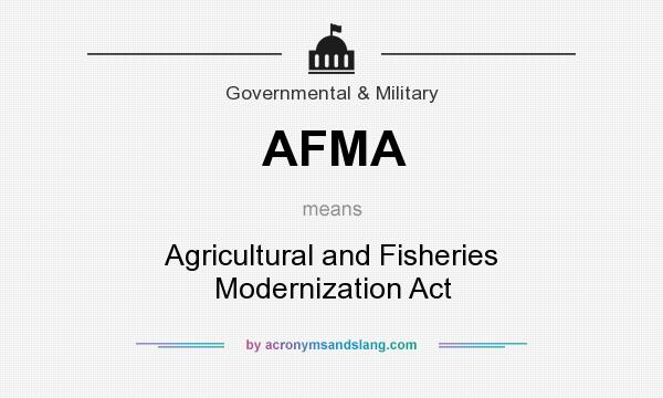 What does AFMA mean? It stands for Agricultural and Fisheries Modernization Act
