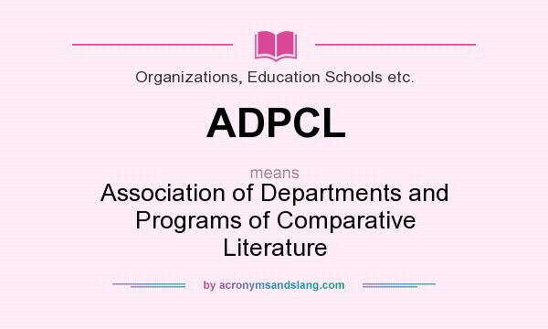 What does ADPCL mean? It stands for Association of Departments and Programs of Comparative Literature