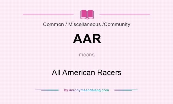 What does AAR mean? It stands for All American Racers
