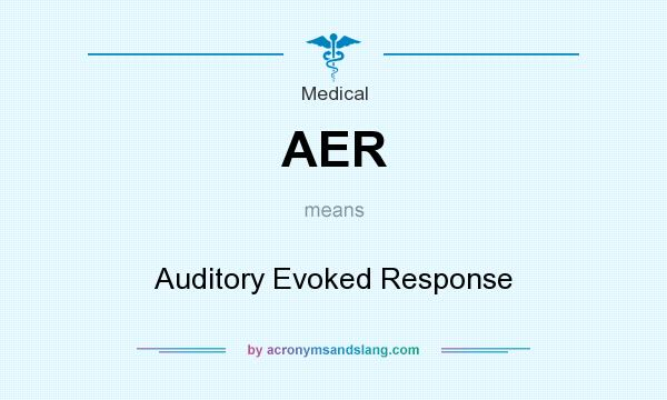 What does AER mean? It stands for Auditory Evoked Response