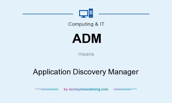 What does ADM mean? It stands for Application Discovery Manager