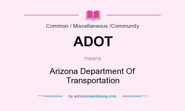 What does ADOT mean? It stands for Arizona Department Of Transportation