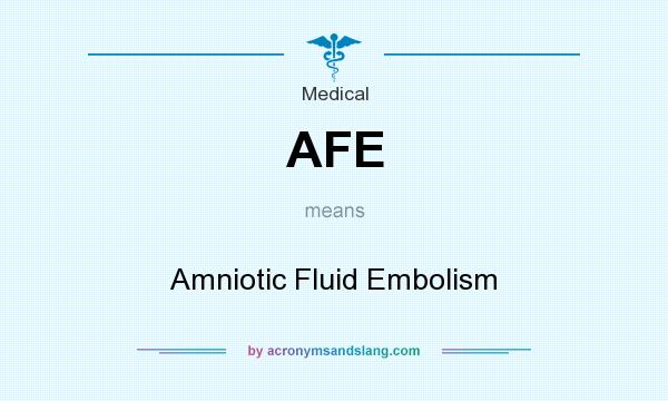 What does AFE mean? It stands for Amniotic Fluid Embolism