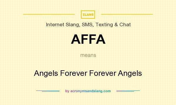 What does AFFA mean? It stands for Angels Forever Forever Angels