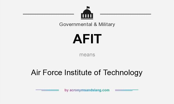 What does AFIT mean? It stands for Air Force Institute of Technology