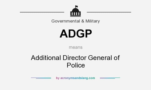 What does ADGP mean? It stands for Additional Director General of Police