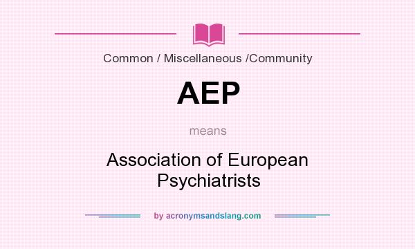 What does AEP mean? It stands for Association of European Psychiatrists