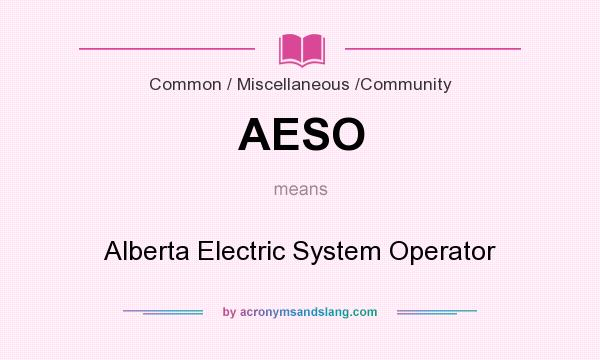 What does AESO mean? It stands for Alberta Electric System Operator