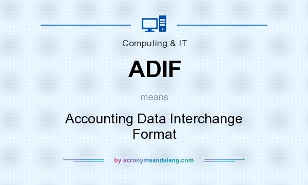 What does ADIF mean? It stands for Accounting Data Interchange Format