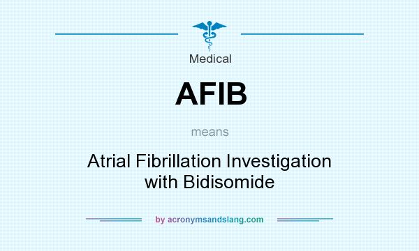 What does AFIB mean? It stands for Atrial Fibrillation Investigation with Bidisomide