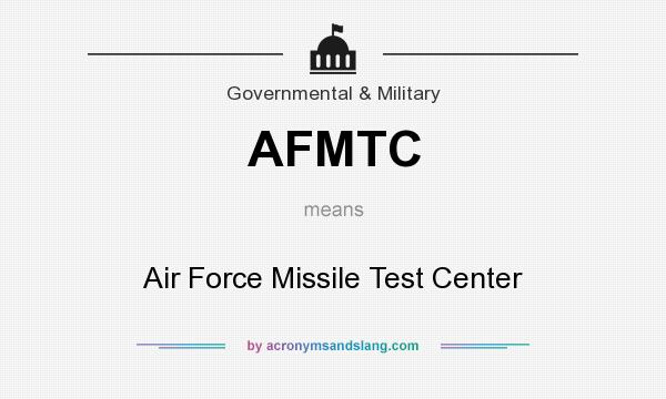 What does AFMTC mean? It stands for Air Force Missile Test Center