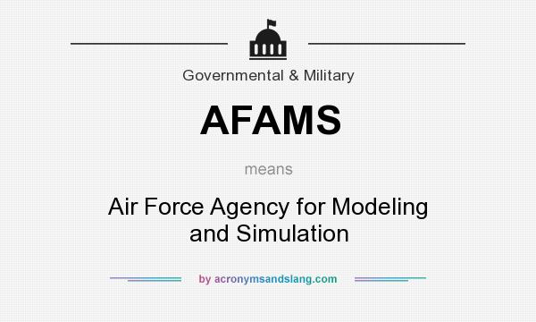 What does AFAMS mean? It stands for Air Force Agency for Modeling and Simulation
