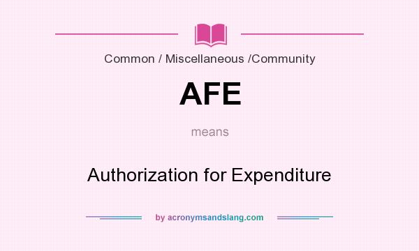 What does AFE mean? It stands for Authorization for Expenditure
