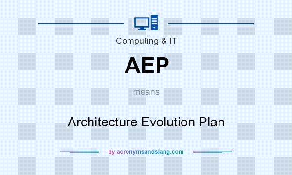 What does AEP mean? It stands for Architecture Evolution Plan