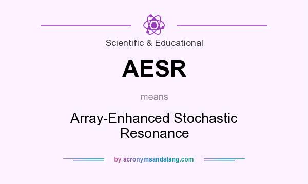 What does AESR mean? It stands for Array-Enhanced Stochastic Resonance