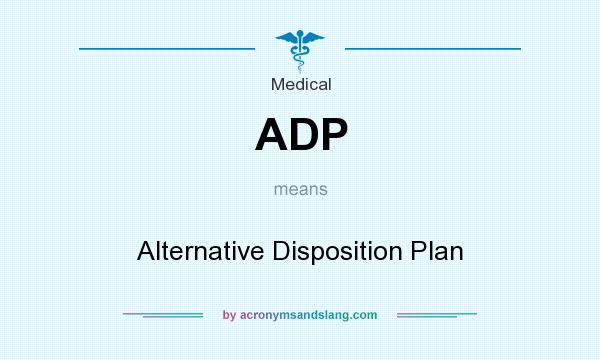 What does ADP mean? It stands for Alternative Disposition Plan