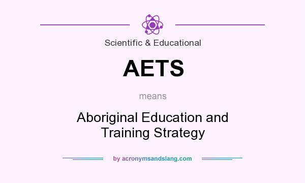 What does AETS mean? It stands for Aboriginal Education and Training Strategy