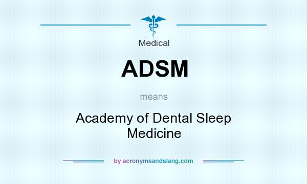 What does ADSM mean? It stands for Academy of Dental Sleep Medicine