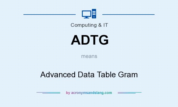 What does ADTG mean? It stands for Advanced Data Table Gram