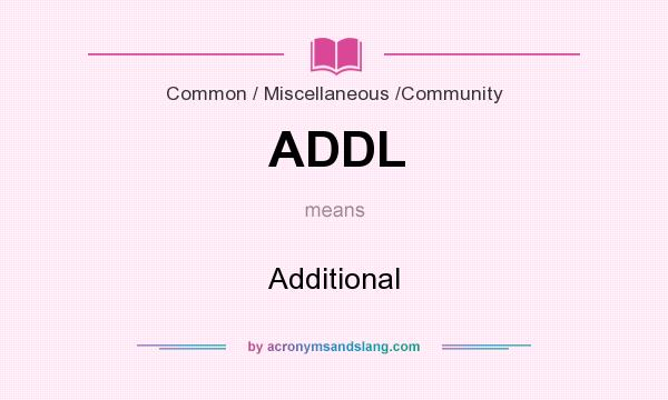 What does ADDL mean? It stands for Additional