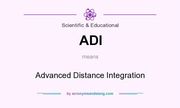 What does ADI mean? It stands for Advanced Distance Integration