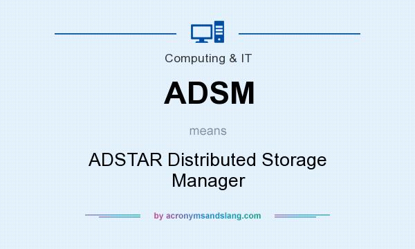 What does ADSM mean? It stands for ADSTAR Distributed Storage Manager