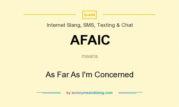 What does AFAIC mean? It stands for As Far As I`m Concerned