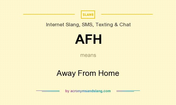What does AFH mean? It stands for Away From Home