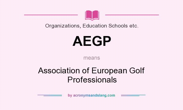 What does AEGP mean? It stands for Association of European Golf Professionals